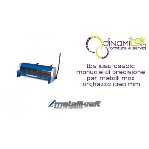 CESOIA MANUALE TBS 1050 METALLKRAFT DI PRECISIONE PER METALLI MAX LARGHEZZA 1050 MM Dinamitek 1
